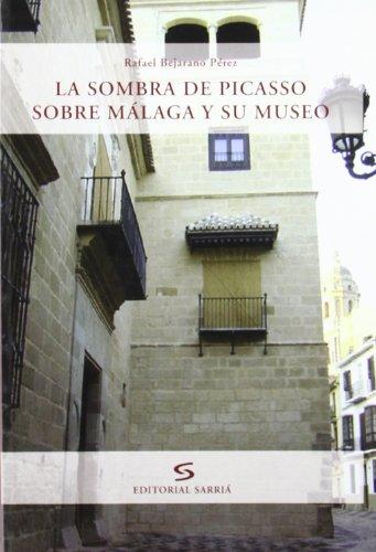 LA SOMBRA DE PICASSO SOBRE MALAGA Y SU MUSEO - BEJARANO PEREZ, RAFAEL