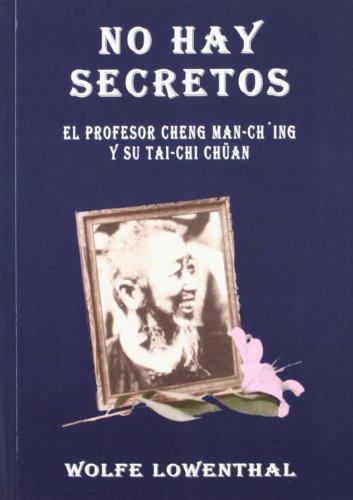 9788492128013: No hay secretos : el profesor Cheng Han-Ching y su tai-chi chüan