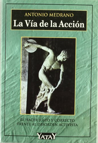 9788492158225: La via de la accion: El hacer justo y corrector frente al desorden activista (Spanish Edition)