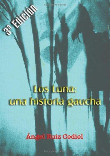Los Luna: Una Historia Gaucha (Spanish Edition): �ngel Ruiz-Cediel