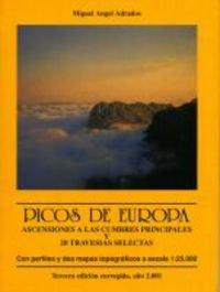 PICOS DE EUROPA, ASCENSIONES A LAS CUMBRES PRINCIPALES Y 20 TRAVESÍAS SELECTAS: ADRADOS, ...