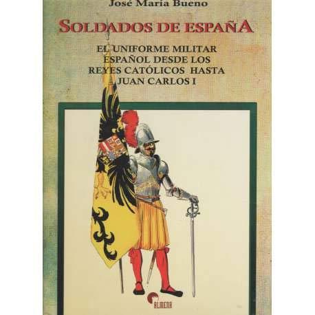 9788492264452: Soldados de Espana: El uniforme militar espanol desde los Reyes Catolicos hasta Juan Carlos I
