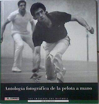 9788492276240: Antologia Fotografica De La Pelota A Mano - 355 Imagenes Con Historia-