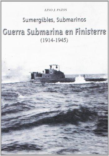 Sumergibles, submarinos : guerra submarina en Finisterre (1914-1945): Pazos, Lino J.