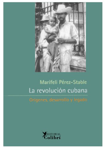 La revolución cubana. Orígenes, desarrollo y legado.: Pérez-Stable., Marifeli
