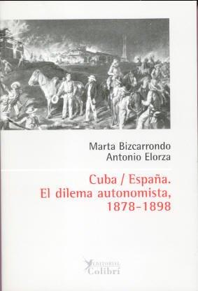 Cuba/España : El Dilema Autonomista, 1878-1898: Bizcarrondo, Marta; Elorza, Antonio