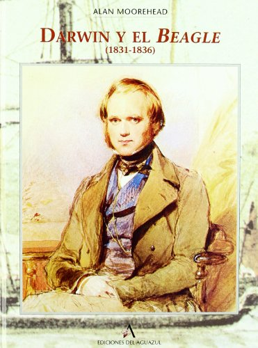 Darwin y El Beagle 1831-1836 (Spanish Edition) (8492355123) by Moorehead, Alan