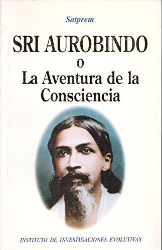 9788492362516: Sri Aurobindo O La Aventura De La Conciencia