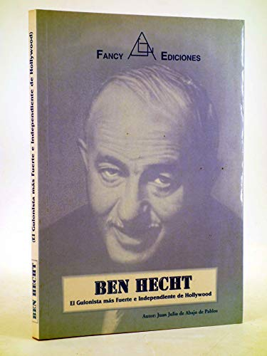 9788492364473: Ben hecht. el guionista mas fuertee independiente de hollywood