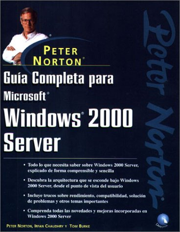 Guía Completa para Microsoft Windows 2000 Server de Peter Norton (Spanish Edition) (9788492392643) by Irfan Chaudhry; Peter Norton; Tom Burke