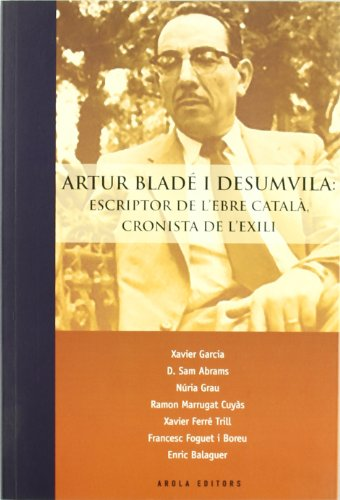 9788492408450: Artur Blade I Desumvila: Escriptor De L`Ebre Catala-Cronistas De L`Exili Pu (Morera)