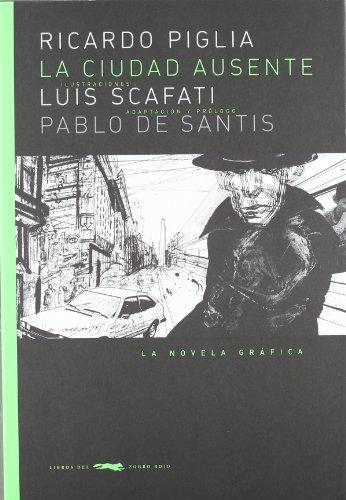 La ciudad ausente/ The Absent City (Spanish: Piglia, Ricardo, Scafati,