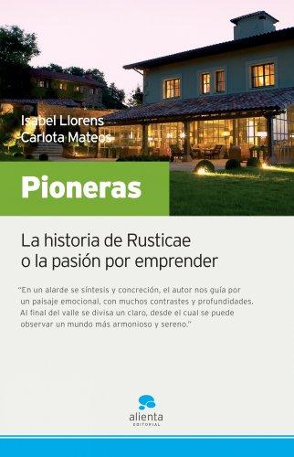 9788492414055: Pioneras: La historia de Rusticae o la pasión por emprender (Narrativa Empresarial)