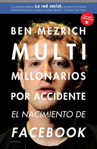 9788492414208: MULTIMILLONARIOS POR ACCIDENTE: EL NACIMIENTO DE FACEBOOK. UNA HI STORIA DE SEXO, DINERO, TALENTO Y TRAICION