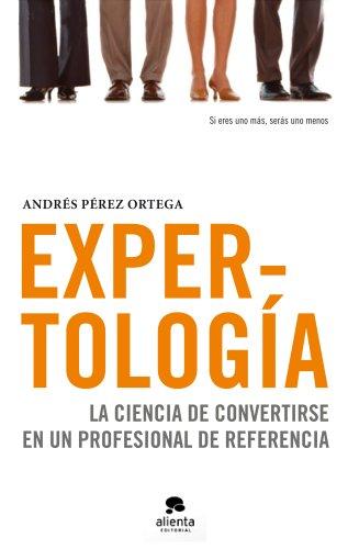 9788492414505: Expertología: La ciencia de convertirse en un profesional de referencia (COLECCION ALIENTA)