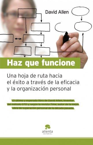 9788492414550: Haz que funcione: Hoja de ruta hacia el éxito a través de la eficacia y la organización personal (COLECCION ALIENTA)