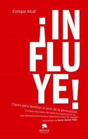 9788492414932: íInfluye!: Claves para dominar el arte de la persuasión