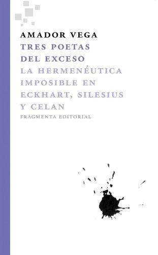 9788492416417: Tres poetas del exceso: La hermenéutica imposible en Eckhart, Silesius y Celan (Fragmentos) (Spanish Edition)