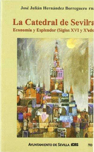 9788492417216: CATEDRAL DE SEVILLA ECONOMIA Y ESPLENDOR SIGLOS XVI Y XVII