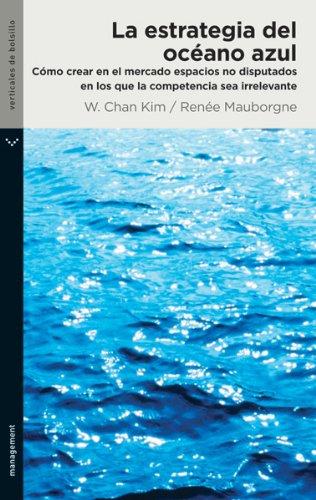 La estrategia del océano azul de Kim, W. Chan Mauborgne, Renée ... d4e66d7d0d