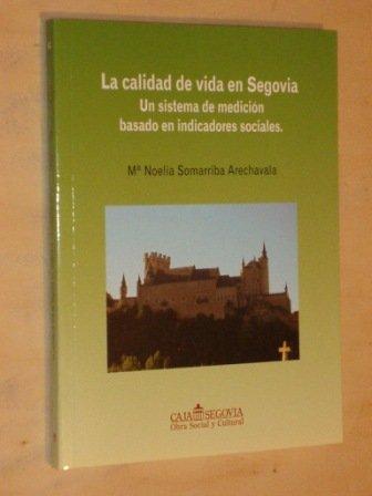 9788492432509: La Calidad De Vida En Segovia. Un Sistema De Medición Basado En Indicaciones Sociales