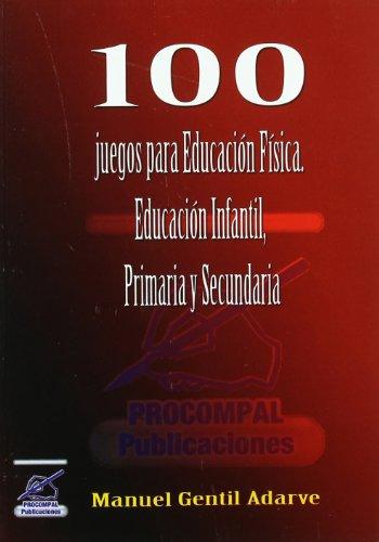 9788492434725: 100 Juegos para Educacion Fisica. Educacion Infantil, Primaria y Secundaria.