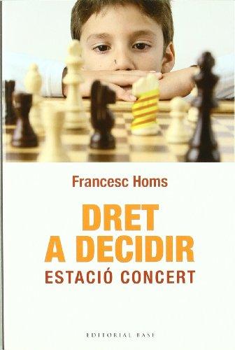 9788492437856: Dret a decidir: Estació concert (Base Històrica)