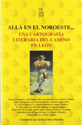 9788492438105: Alla en el noroeste una cartografia literaria del camino de Le�n