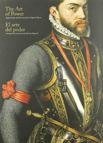9788492441693: The Art of Power: Royal Armour and Portraits of Imperial Spain
