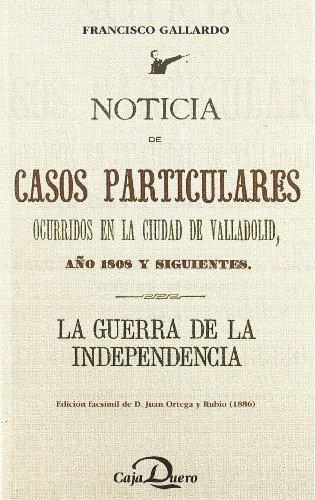 9788492445226: Noticia de casos particulares ocurridos en la ciudad de Valladolid año 1808 y siguientes