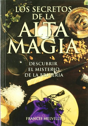 9788492447091: Secretos de la alta magia, los