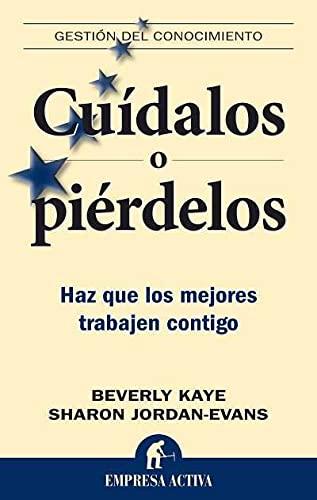 9788492452200: Cuídalos o piérdelos: Haz que los mejores trabajen contigo (Spanish Edition)