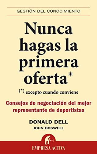 Nunca hagas la primera oferta (Spanish Edition) (Gestion del Conocimiento) (8492452447) by Donald Dell; John Boswell