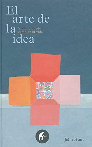 El arte de la idea (Spanish Edition): John Hunt