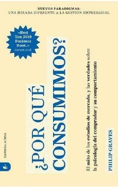 9788492452668: Por Que Consumimos, El Mito De Los Estudios De Mercado Y Las Verdades Sobre La Psicologia Del Comprador
