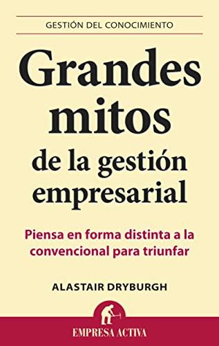 9788492452910: Grandes mitos de la gestión empresarial: Piensa en forma distinta a la convencional para triunfar (Gestión del conocimiento)