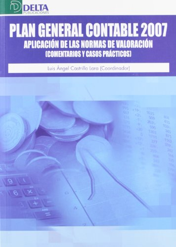 9788492453290: El Plan General Contable 2007: aplicación de las normas de valoración : comentarios y casos prácticos