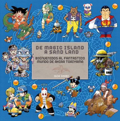 9788492458547: De Magic Island a Sand Land: Bienvenidos al fantanstico mundo de Akira Toriyama (Manga Books)