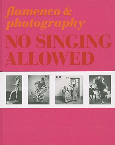 9788492480500: No Singing Allowed: Flamenco & Photography