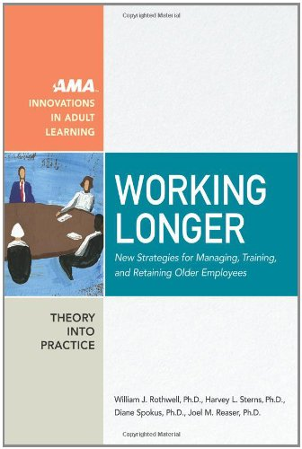 9788492483464: Working Longer: New Strategies for Managing, Training, and Retaining Older Employees (AMA Innovations in Adult Learning)