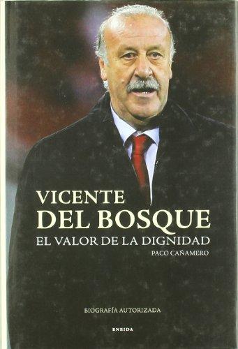 9788492491780: Vicente del Bosque. El triunfo de los valores