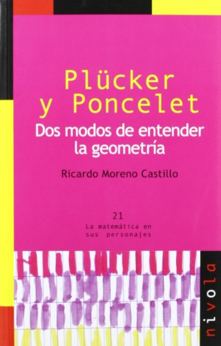 9788492493258: Plücker y Poncelet. Dos modos de entender la geometría (La matemática en sus personajes)