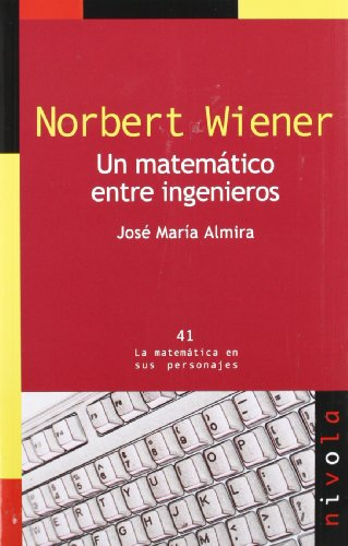 9788492493494: Norbert Wiener: Un matemático entre ingenieros / A Mathematician Among Engineers (Spanish Edition)