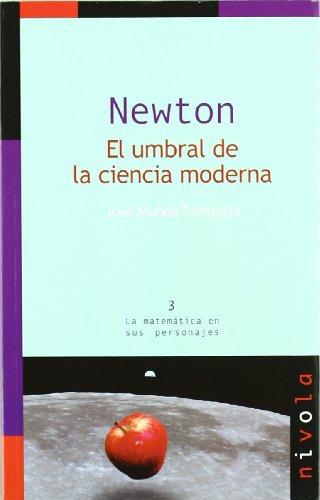 9788492493555: Newton. El umbral de la ciencia moderna (La matemática en sus personajes)