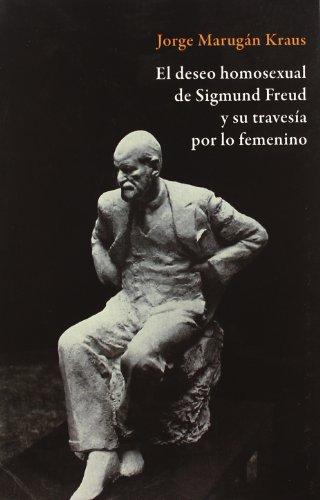 9788492497324: Deseo homosexual de sigmund freud y su travesia por lo femenino, el (Psicologia (manuscritos))