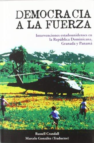 9788492497775: Democracia a la fuerza. Intervenciones estadounidenses en la República Dominicana, Granada y Panamá (Spanish Edition)