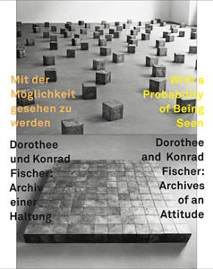 With a Probability of Being Seen - Dorothee and Konrad Fischer. Archives: Rudi Fuchs, Thomas ...