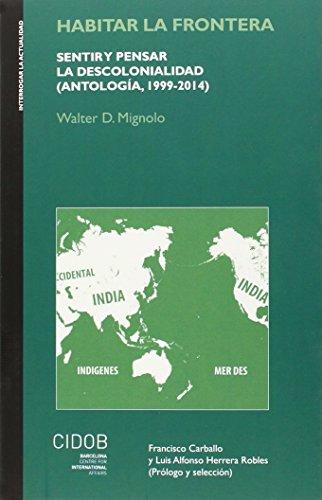 9788492511440: Habitar la frontera: sentir y pensar la descolonialidad (Antología, 1999-2014). (Interrogar la actualidad)