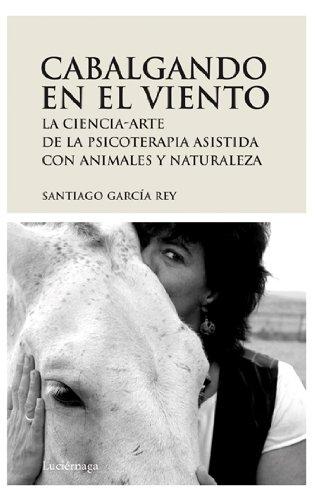 9788492545094: Cabalgando en el viento: La ciencia-arte de la psicoterapia asistida con animales y naturaleza (Prevenir Y Sanar)