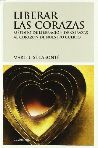 9788492545209: Liberar las corazas / Releasing the breastplates: M�todo de liberaci�n de corazas. Al coraz�n de nuestro cuerpo / Method to Release the Breastplates. at the Heart of Our Body